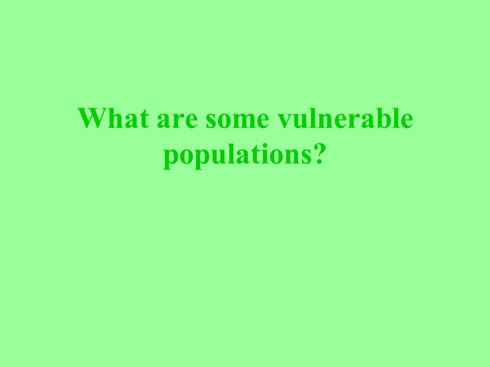 What are some vulnerable populations