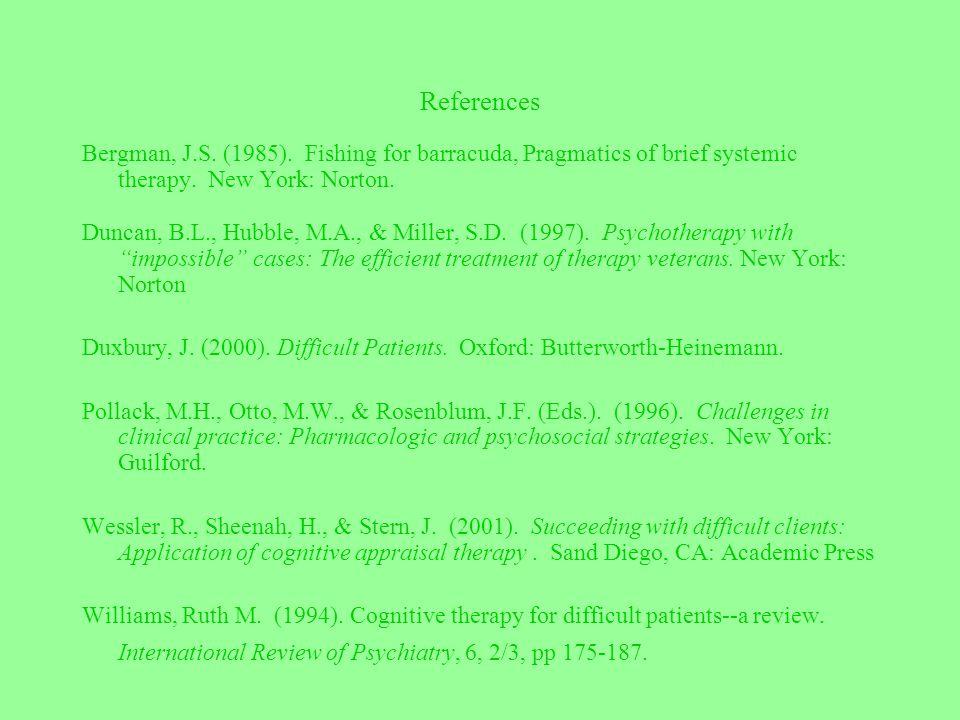 References Bergman, J.S. (1985). Fishing for barracuda, Pragmatics of brief systemic therapy. New York: Norton.