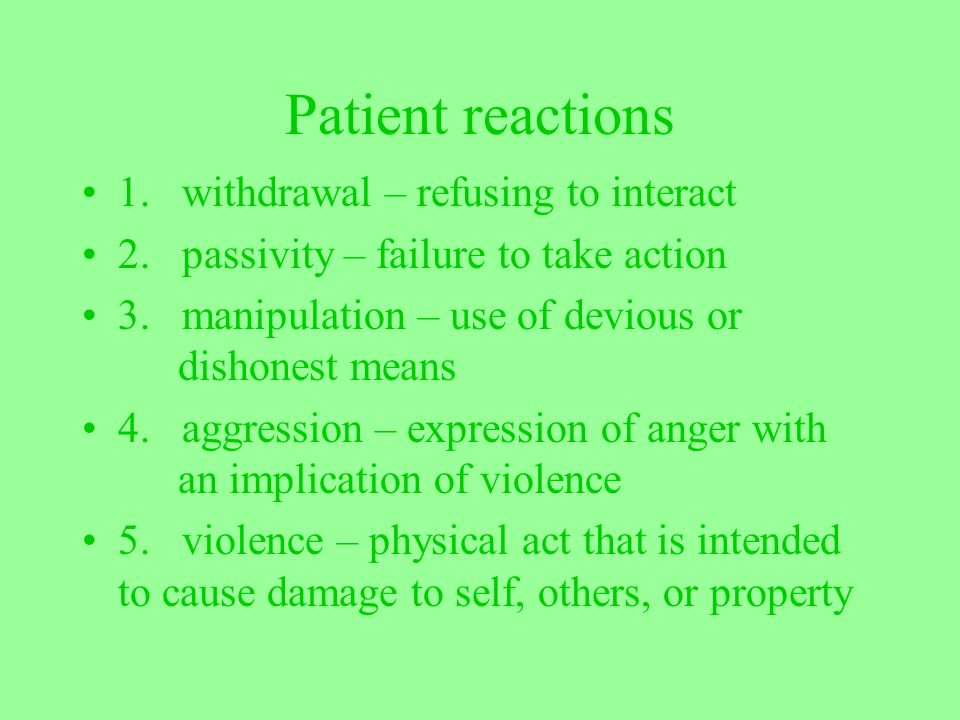 Patient reactions 1. withdrawal – refusing to interact