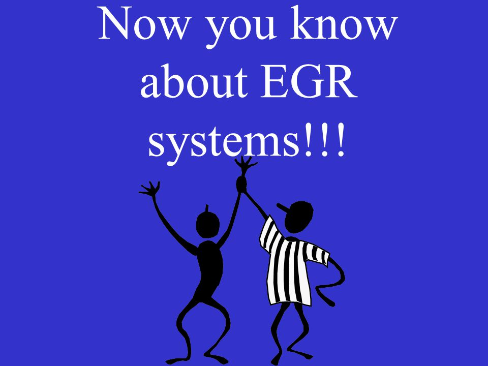 Now you know about EGR systems!!!