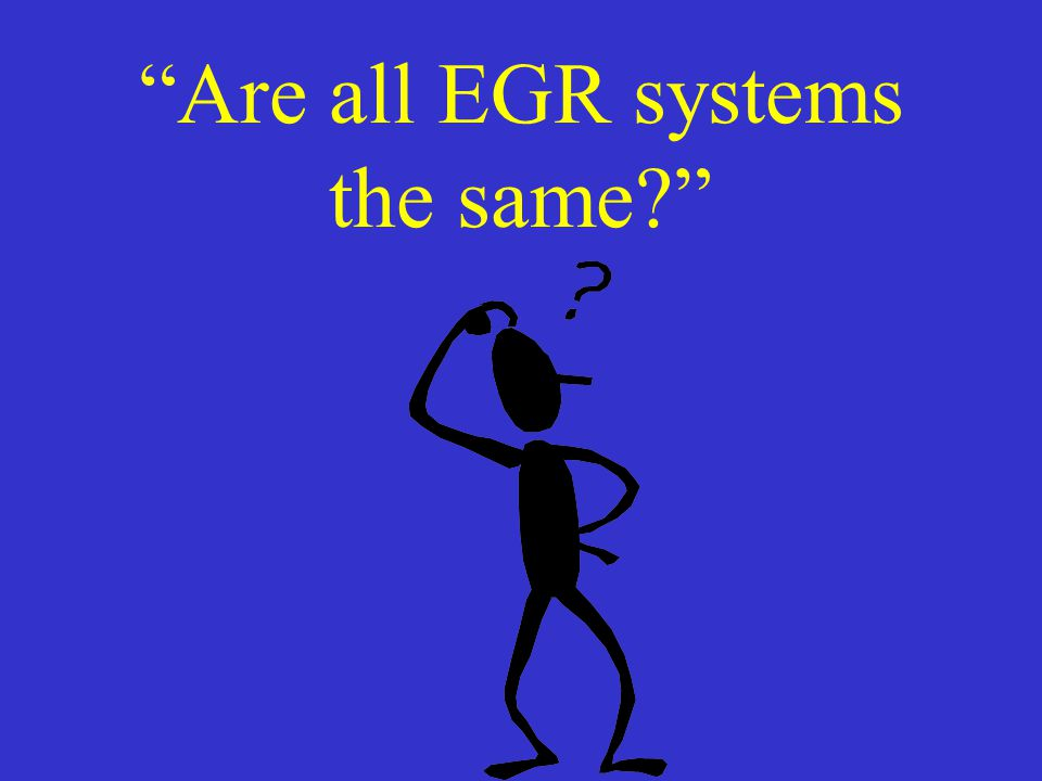 Are all EGR systems the same