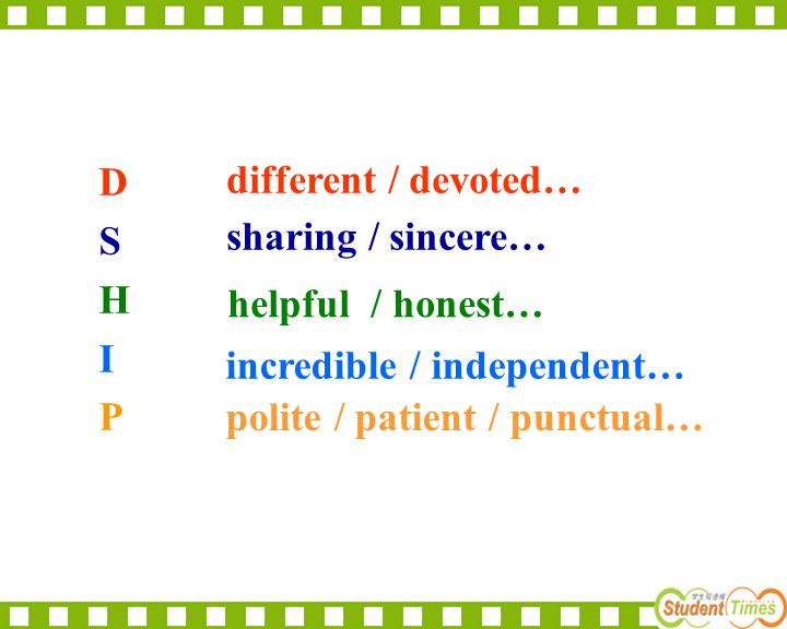 D S. H. I. P. different / devoted… sharing / sincere… helpful / honest… incredible / independent…