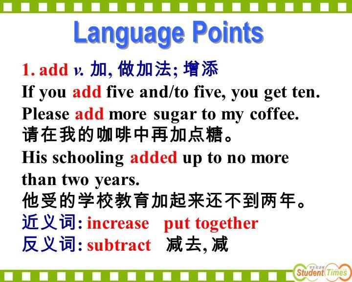 Language Points add v. 加, 做加法; 增添