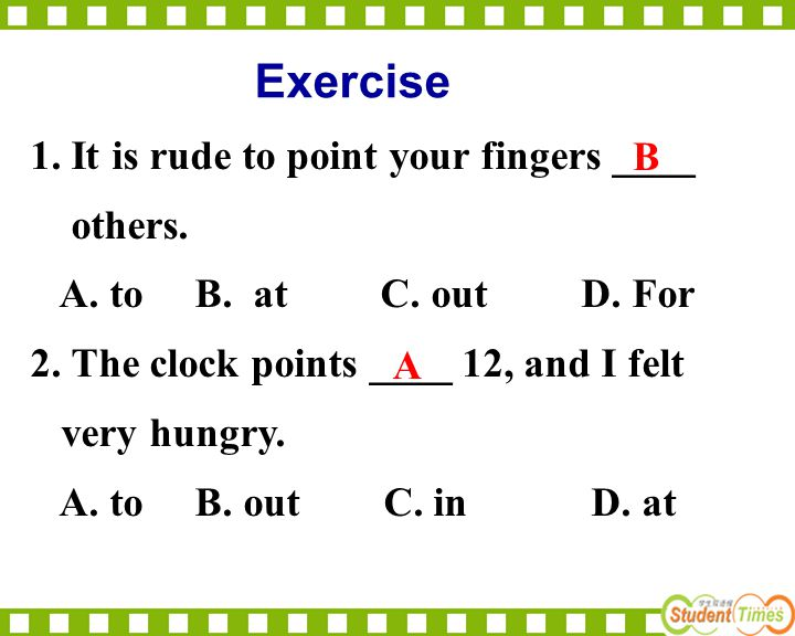 Exercise 1. It is rude to point your fingers ____ others.