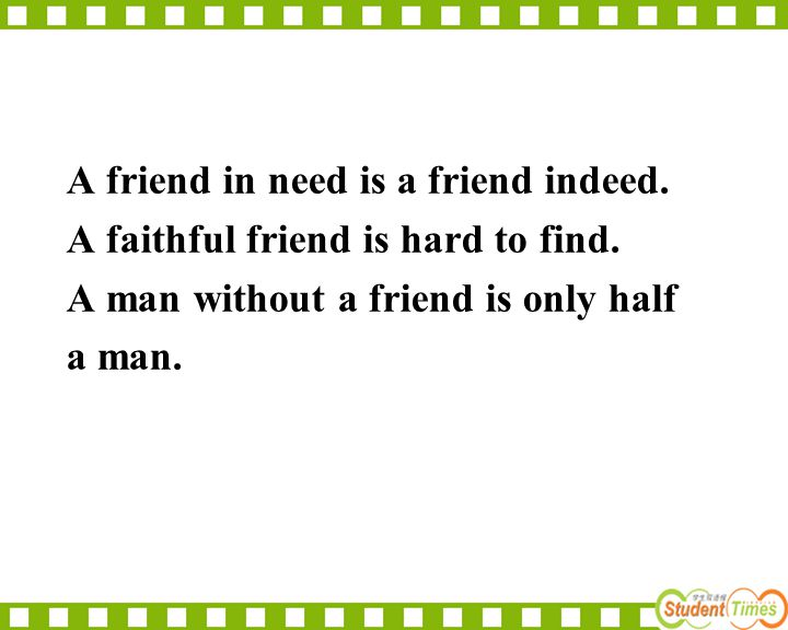 A friend in need is a friend indeed.