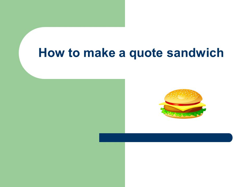 How To Make A Quote Inspiration How To Make A Quote Sandwich  Ppt Video Online Download