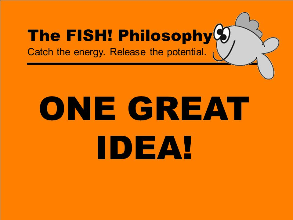ONE GREAT IDEA! The FISH! Philosophy