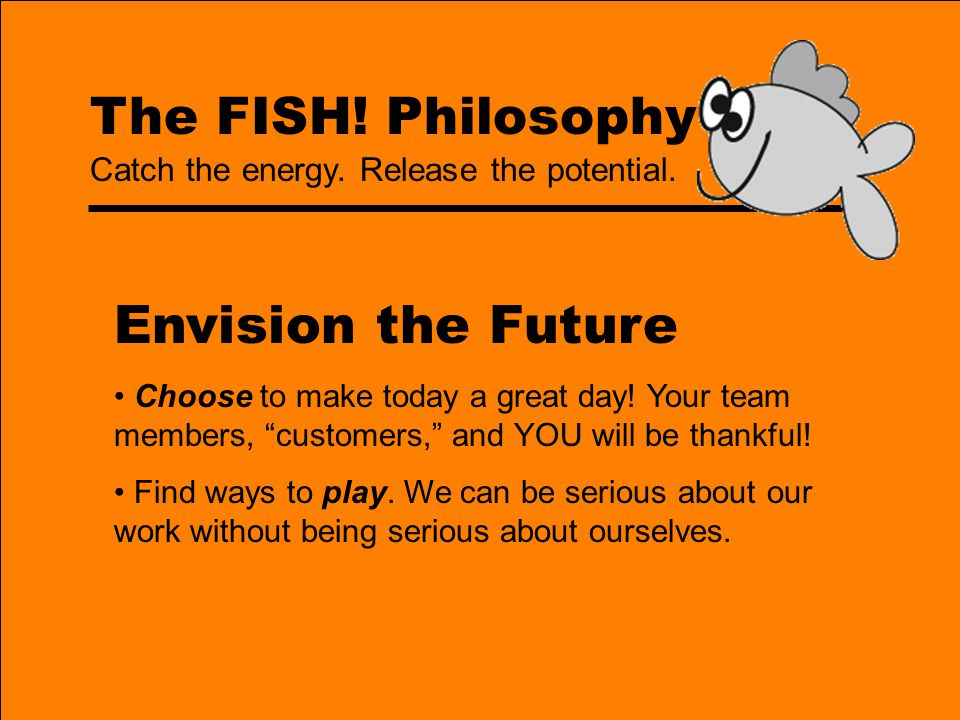 Envision the Future The FISH! Philosophy