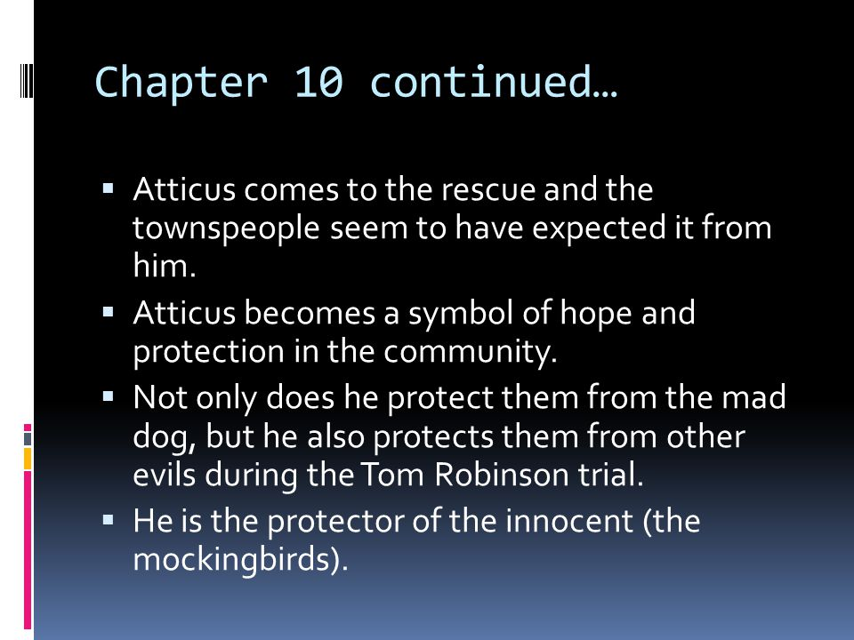 Chapter 10 continued… Atticus comes to the rescue and the townspeople seem to have expected it from him.