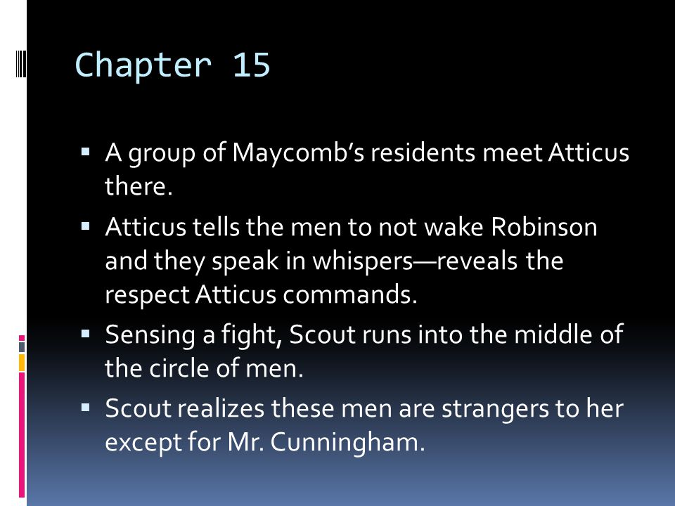 Chapter 15 A group of Maycomb's residents meet Atticus there.