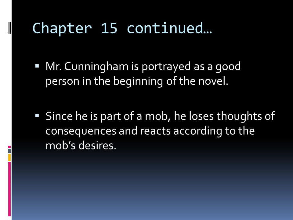 Chapter 15 continued… Mr. Cunningham is portrayed as a good person in the beginning of the novel.