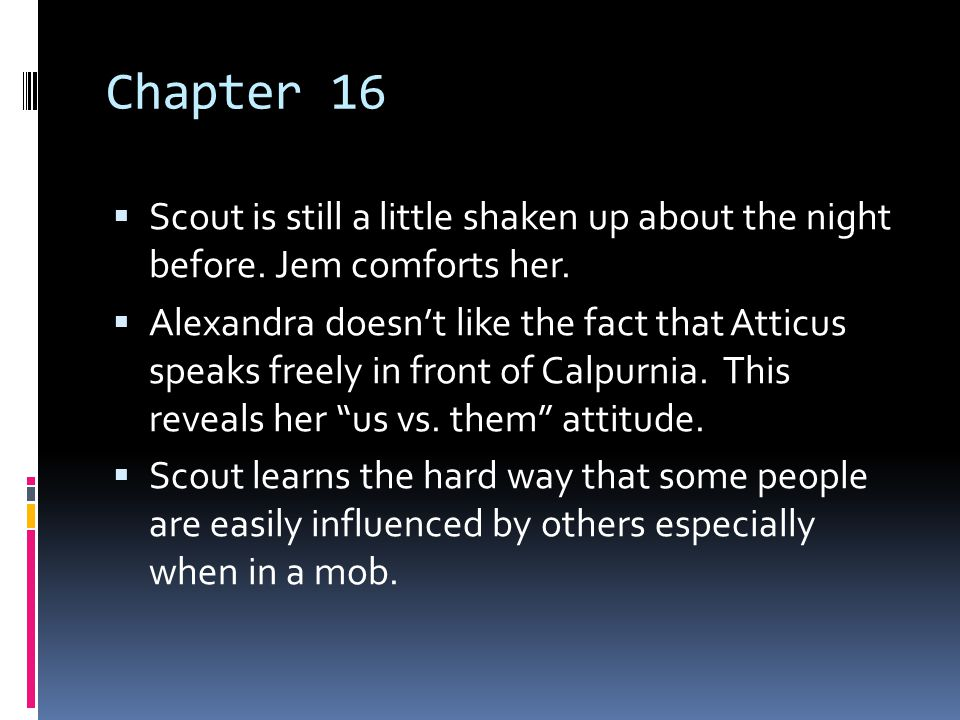 Chapter 16 Scout is still a little shaken up about the night before. Jem comforts her.