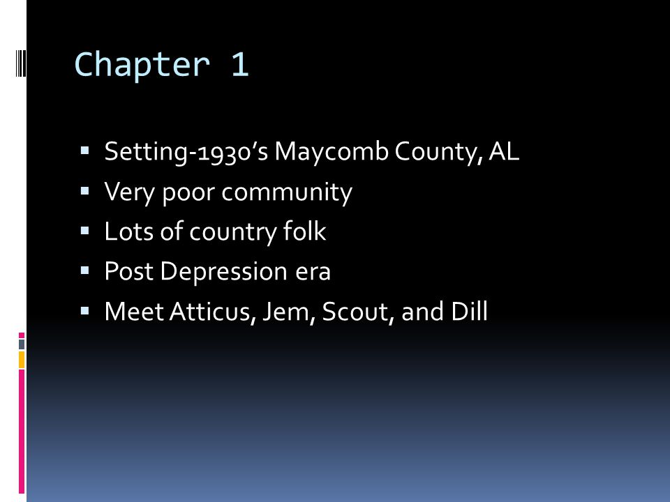 Chapter 1 Setting-1930's Maycomb County, AL Very poor community
