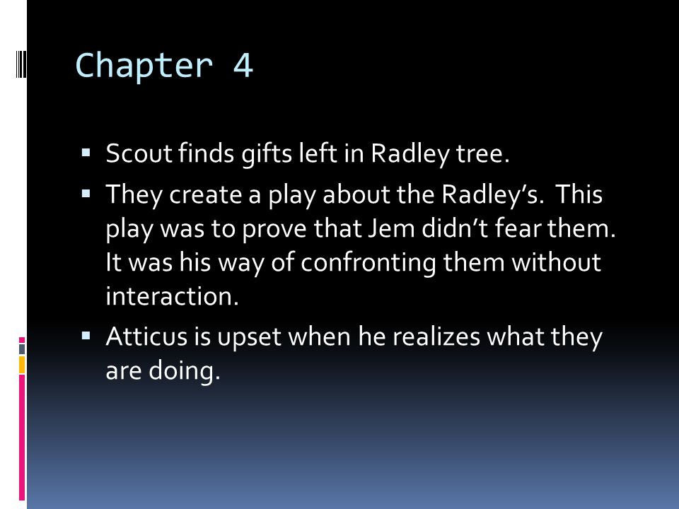 Chapter 4 Scout finds gifts left in Radley tree.