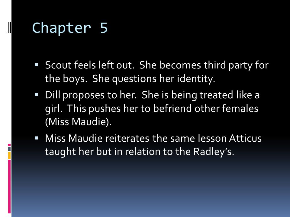 Chapter 5 Scout feels left out. She becomes third party for the boys. She questions her identity.