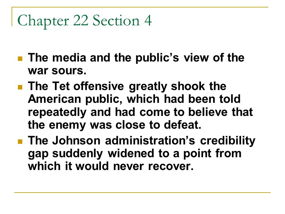 Chapter 22 Section 4 The media and the public's view of the war sours.