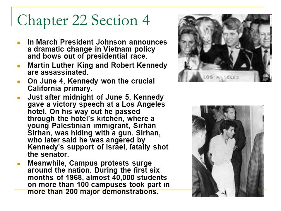 Chapter 22 Section 4 In March President Johnson announces a dramatic change in Vietnam policy and bows out of presidential race.