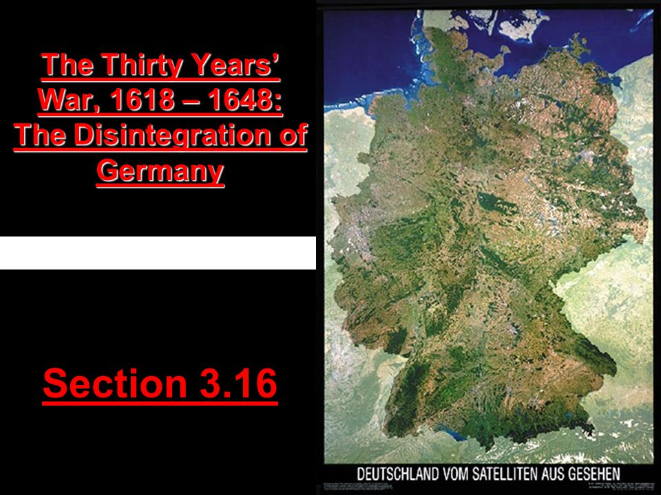 The Thirty Years' War, 1618 – 1648: The Disintegration of Germany