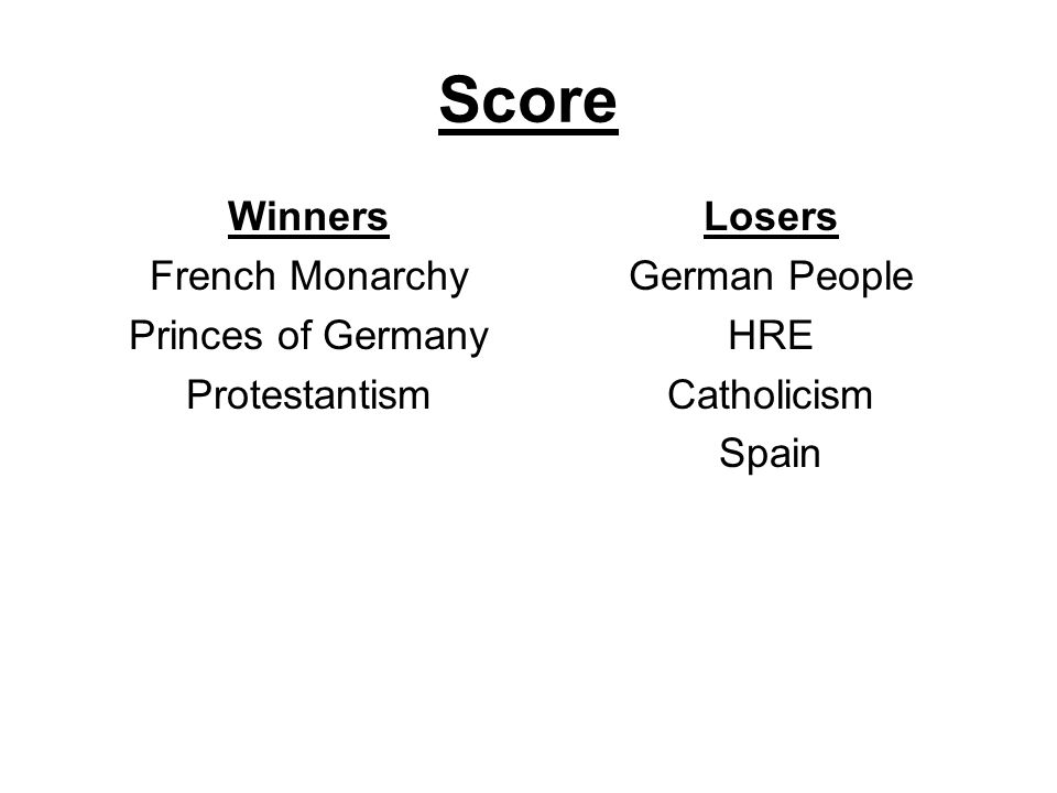 Score Winners French Monarchy Princes of Germany Protestantism Losers