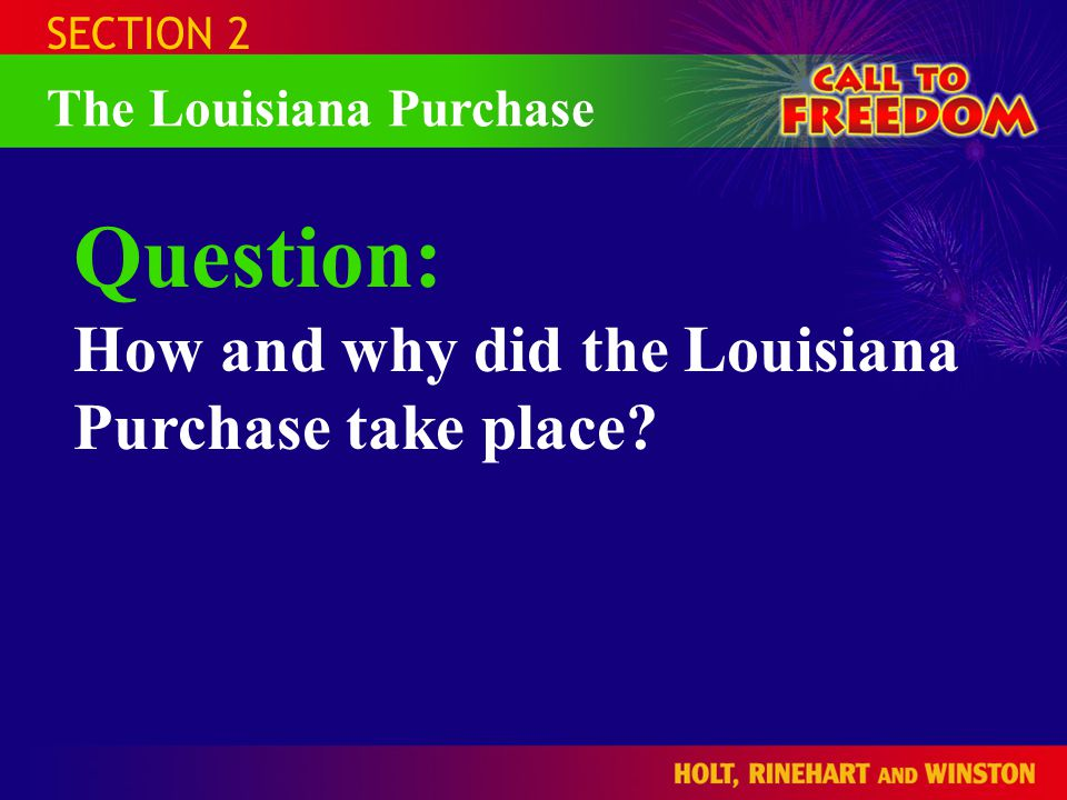 Question: How and why did the Louisiana Purchase take place