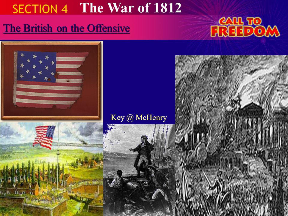 SECTION 4 The War of 1812 The British on the Offensive Key @ McHenry
