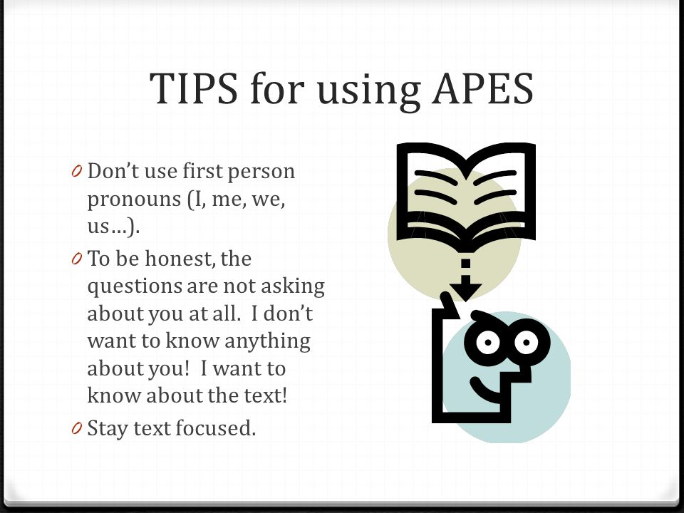 TIPS for using APES Don't use first person pronouns (I, me, we, us…).