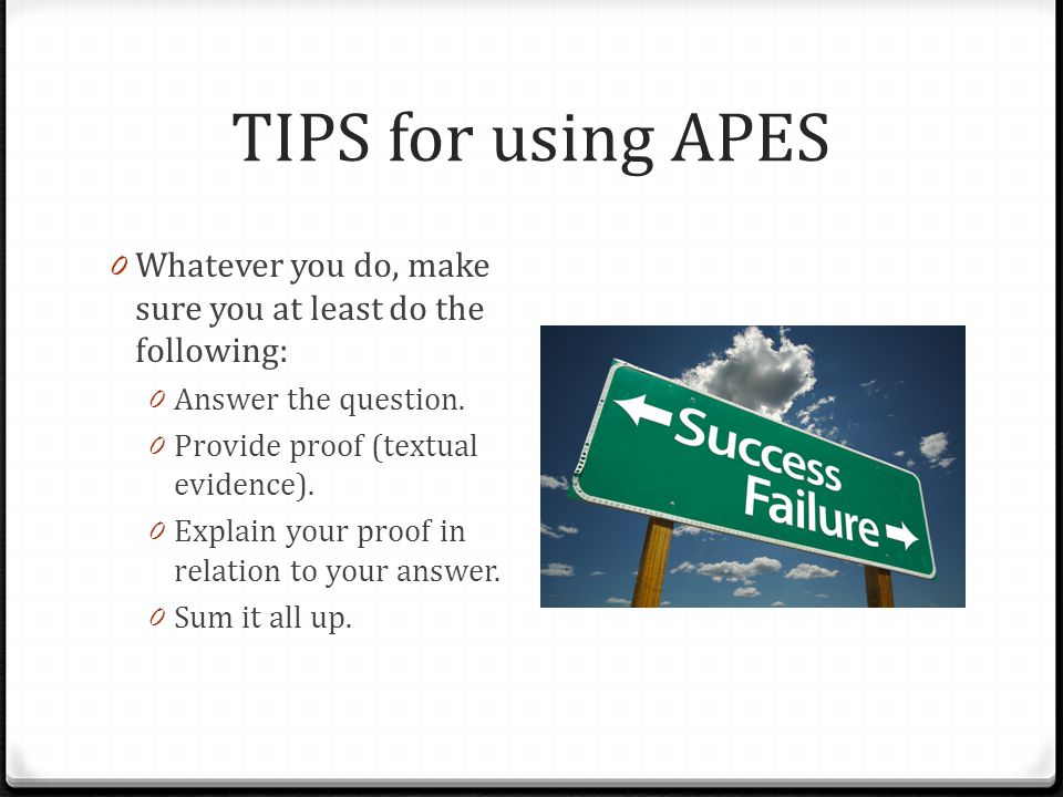 TIPS for using APES Whatever you do, make sure you at least do the following: Answer the question.