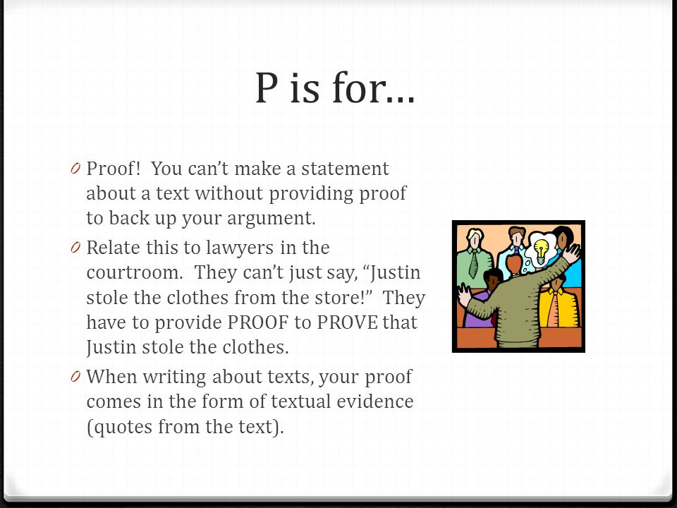 P is for… Proof! You can't make a statement about a text without providing proof to back up your argument.