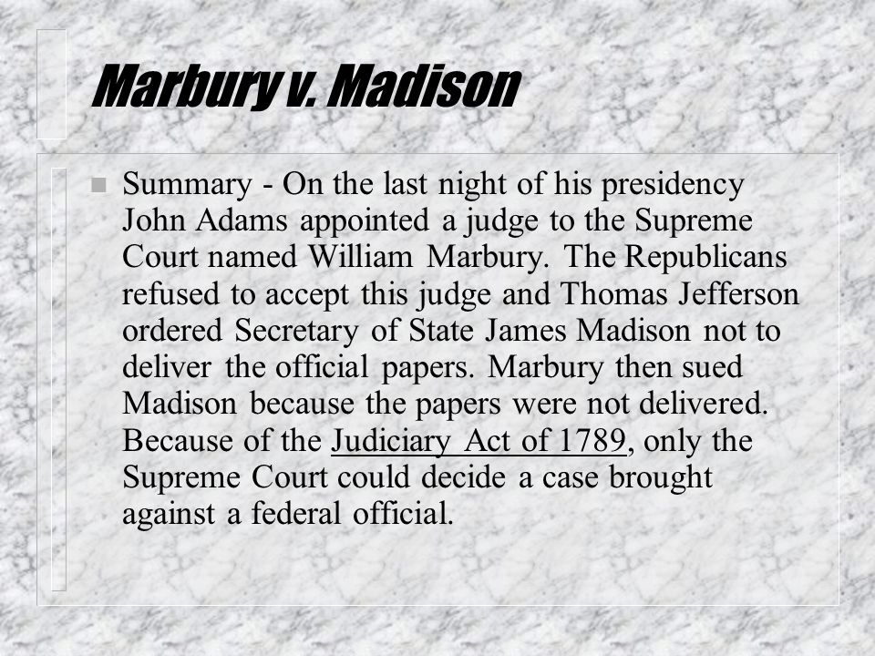 marbury v madison essay Case brief summary: marbury v madison robert l broadwater pad 525 strayer university dr o'neal july 09, 2012 summary of marbury v madison, 5 u s 137, 1 cranch 137, 2 l ed 60 (1803).