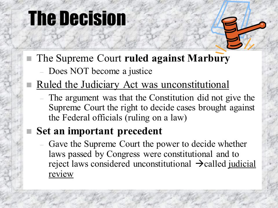 The Decision The Supreme Court ruled against Marbury