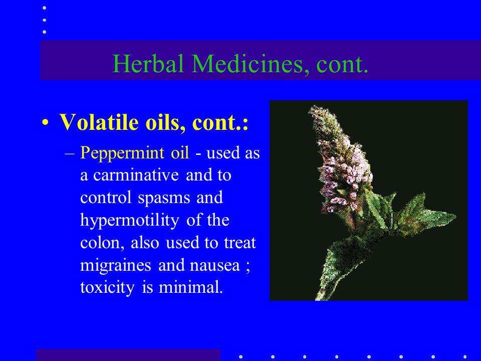 Herbal Medicines, cont. Volatile oils, cont.: