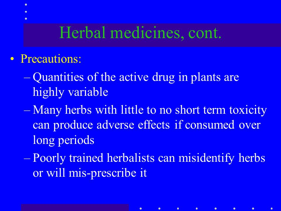 Herbal medicines, cont. Precautions: