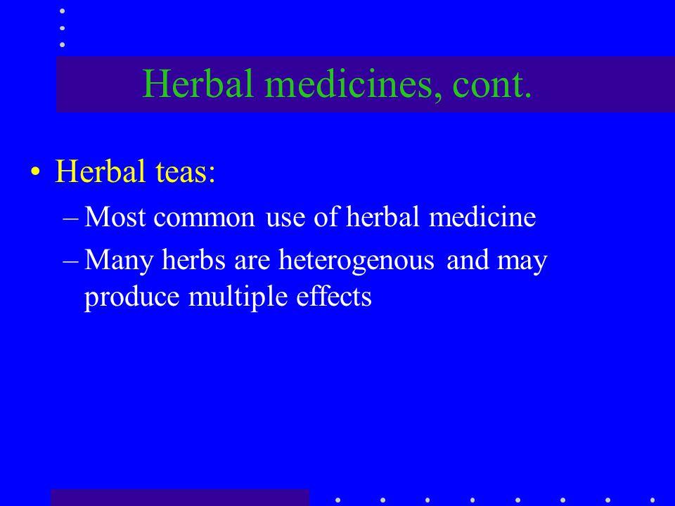 Herbal medicines, cont. Herbal teas: