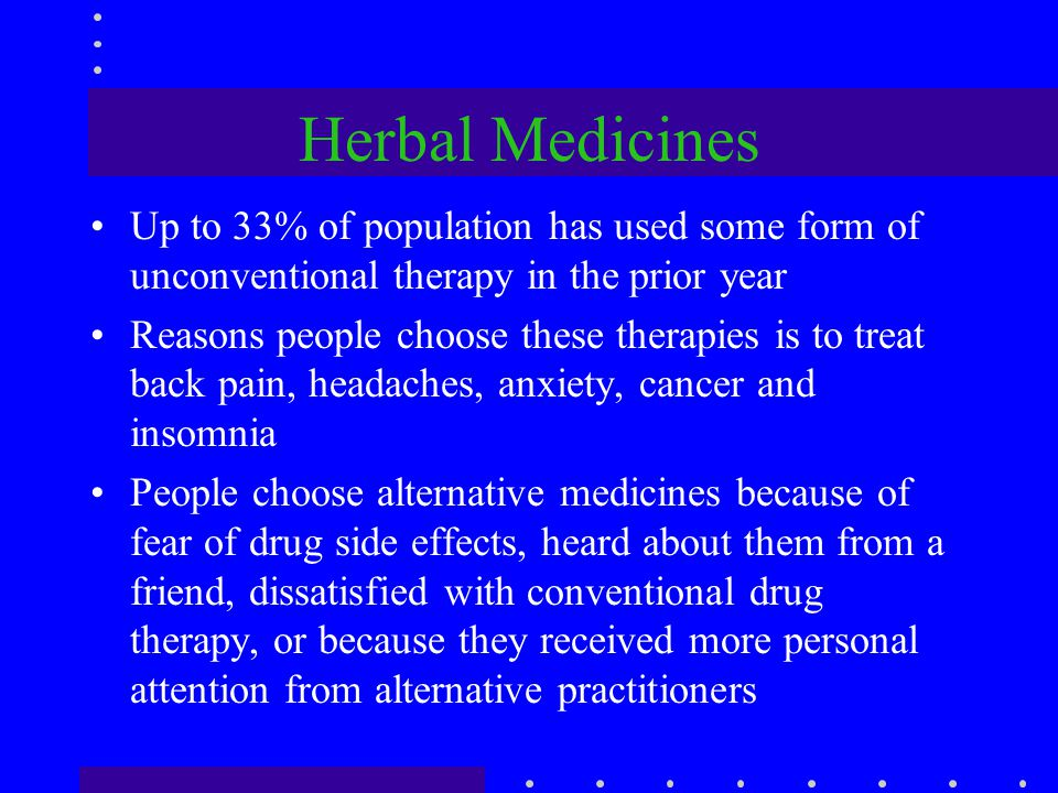 Herbal Medicines Up to 33% of population has used some form of unconventional therapy in the prior year.