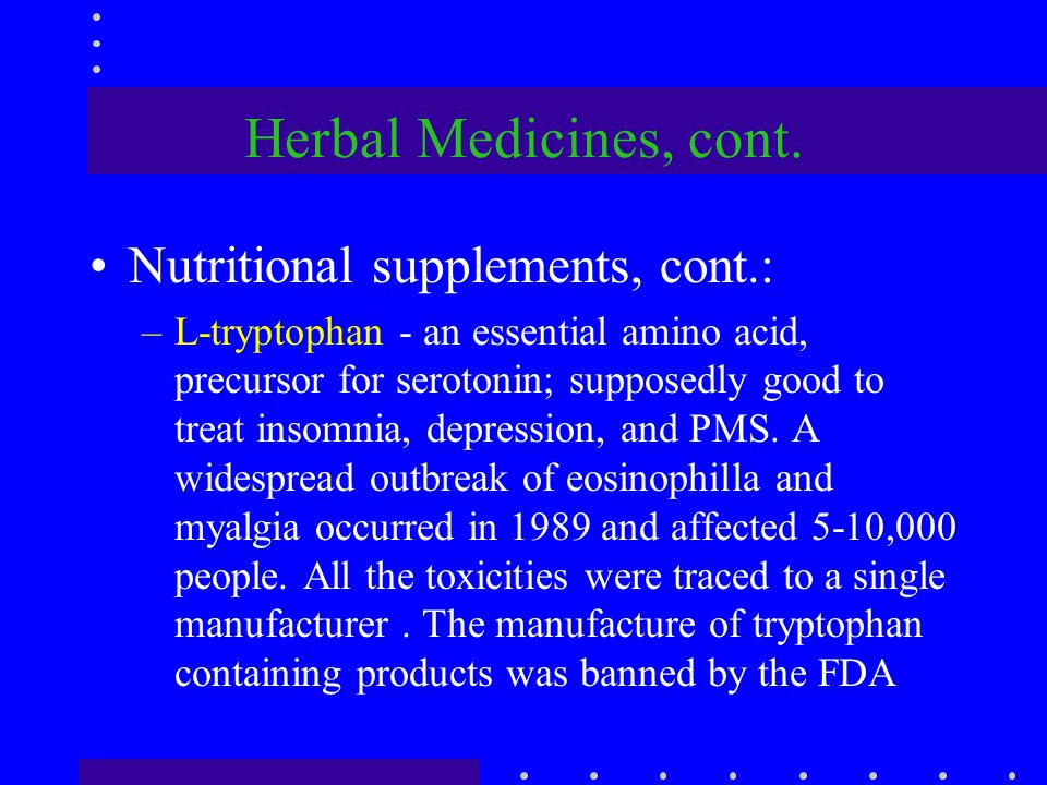 Herbal Medicines, cont. Nutritional supplements, cont.: