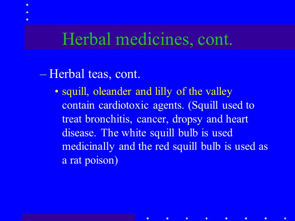 Herbal medicines, cont. Herbal teas, cont.