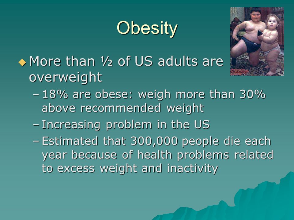 Obesity More than ½ of US adults are overweight