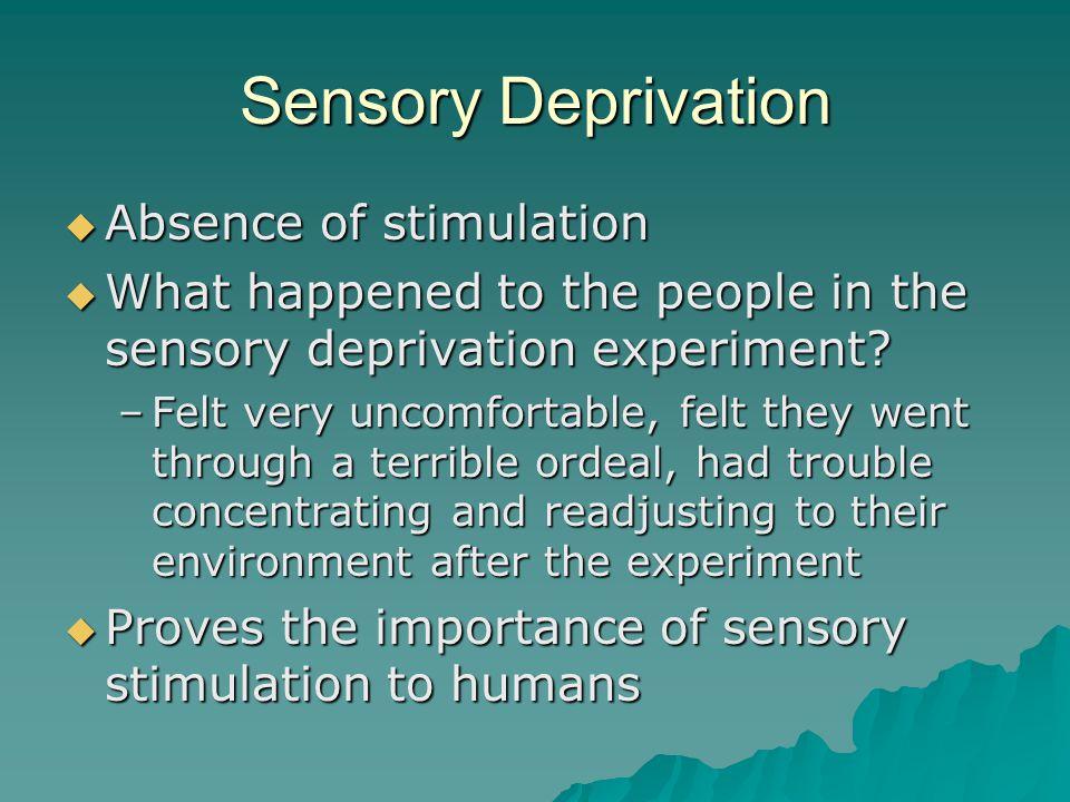Sensory Deprivation Absence of stimulation