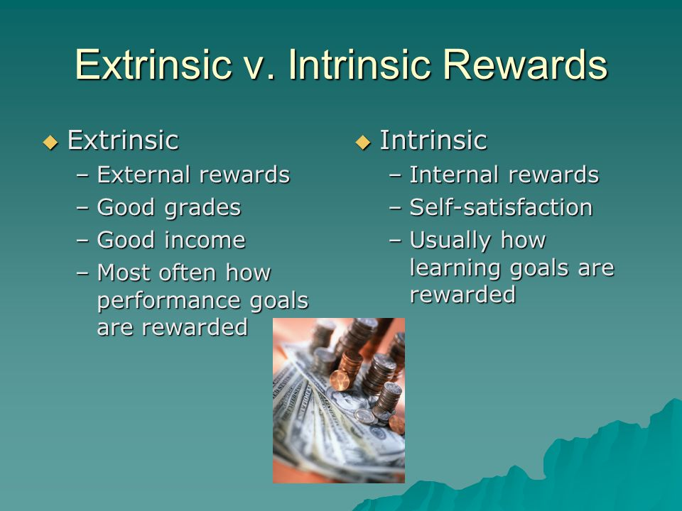 extrinsic vs intrinsic rewards The terms intrinsic and extrinsic motivation from a historical perspective cognitive  inves- tigations that form the basis for criticisms of the use of reward are.