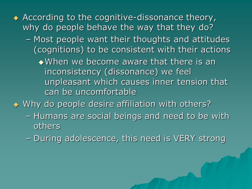 According to the cognitive-dissonance theory, why do people behave the way that they do