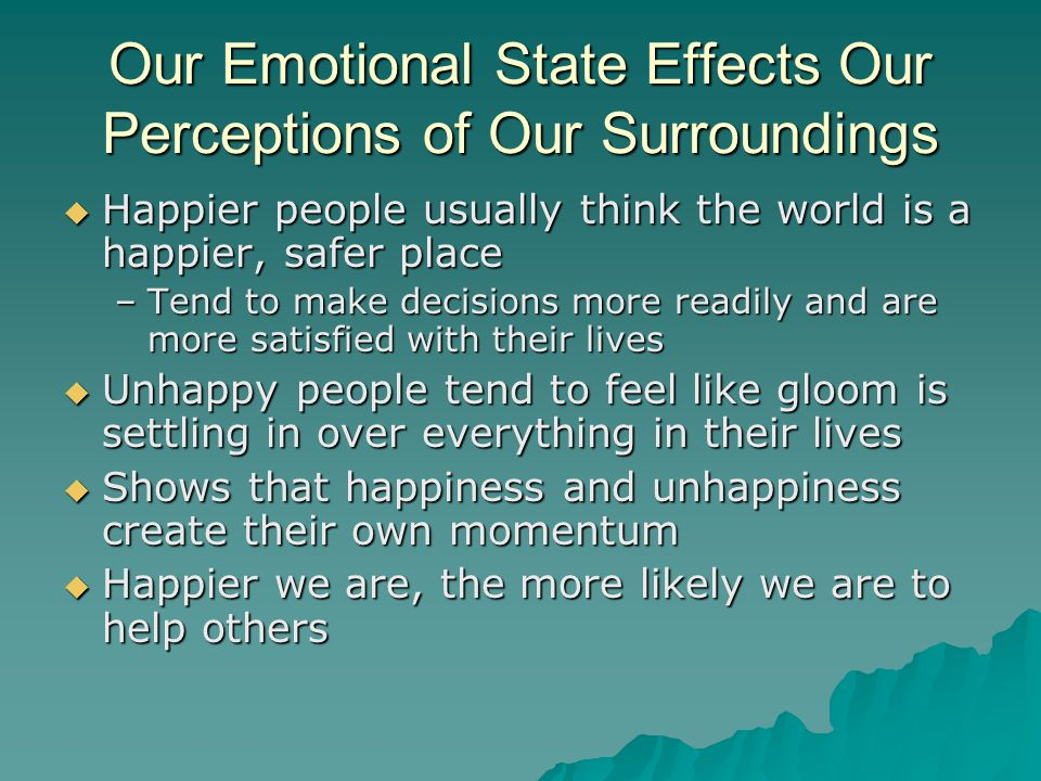 Our Emotional State Effects Our Perceptions of Our Surroundings