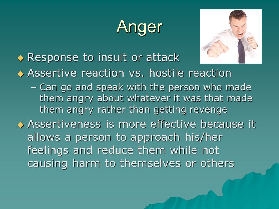 Anger Response to insult or attack