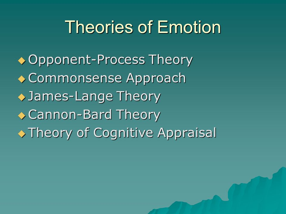 Theories of Emotion Opponent-Process Theory Commonsense Approach