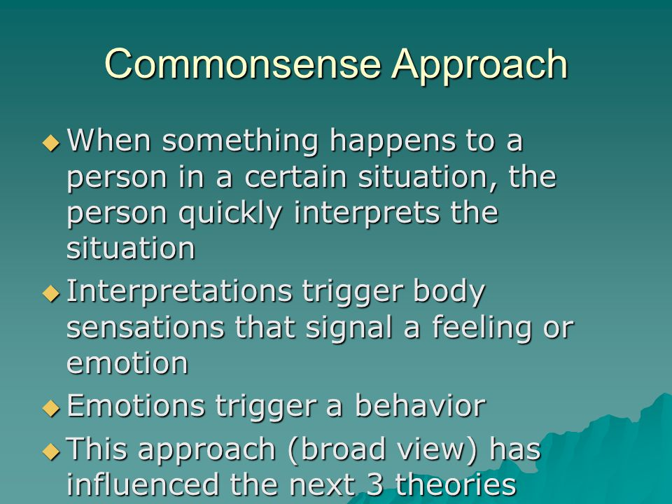 Commonsense Approach When something happens to a person in a certain situation, the person quickly interprets the situation.