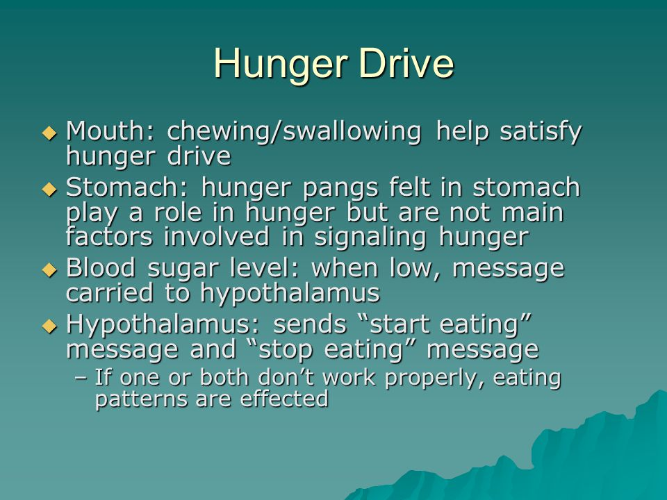 Hunger Drive Mouth: chewing/swallowing help satisfy hunger drive