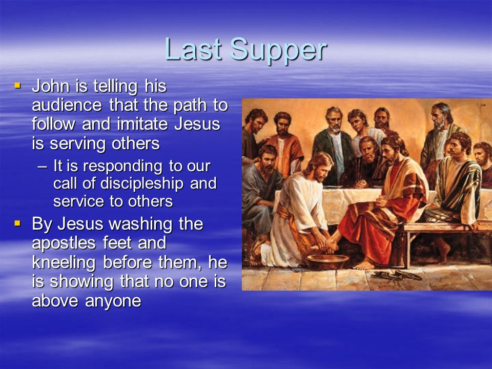 Last Supper John is telling his audience that the path to follow and imitate Jesus is serving others.