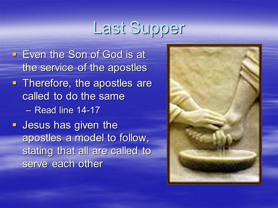 Last Supper Even the Son of God is at the service of the apostles