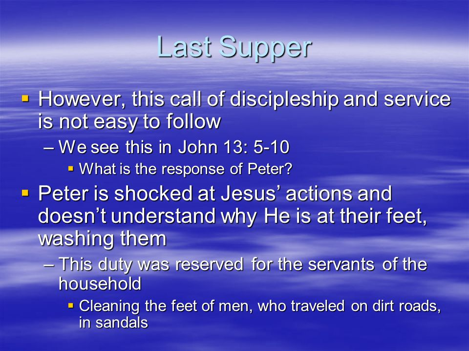 Last Supper However, this call of discipleship and service is not easy to follow. We see this in John 13: 5-10.