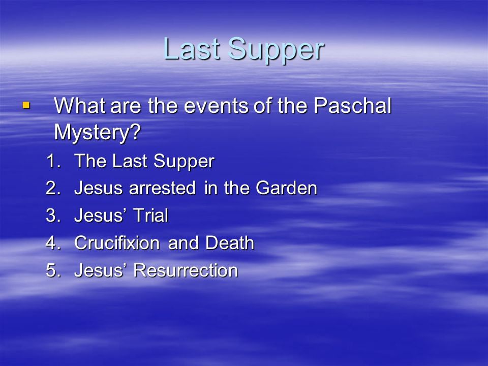 Last Supper What are the events of the Paschal Mystery