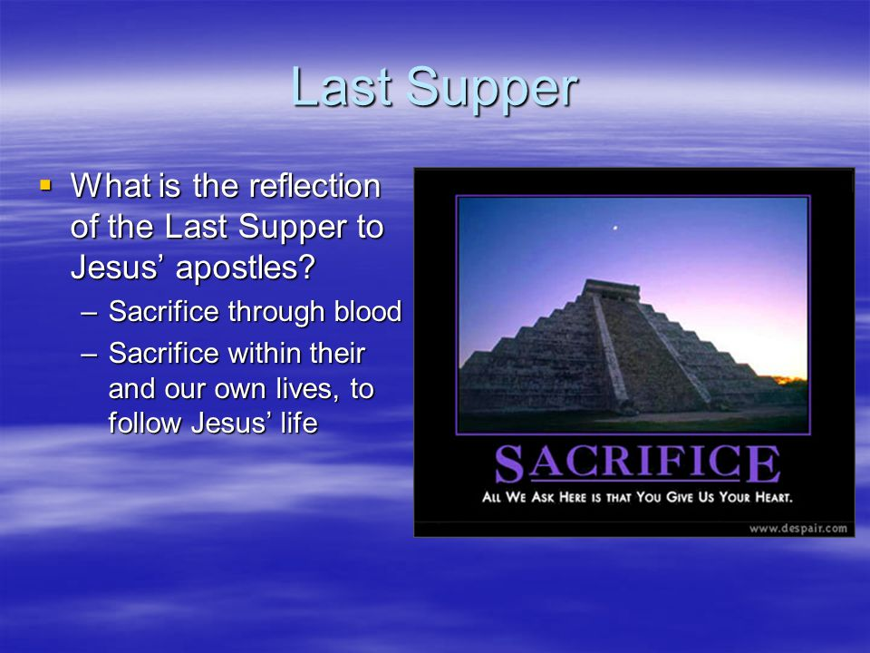 Last Supper What is the reflection of the Last Supper to Jesus' apostles Sacrifice through blood.